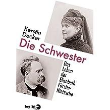 Die Schwester: Das Leben der Elisabeth Förster-Nietzsche