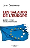 Les salauds de l'Europe: Guide à l'usage des eurosceptiques...