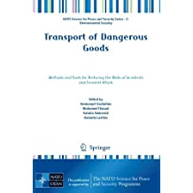 Transport of Dangerous Goods: Methods and Tools for Reducing the Risks of Accidents and Terrorist Attack (NATO Science for Peace and Security Series C: Environmental Security) (2012-02-15)