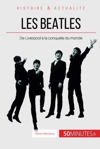Les Beatles: De Liverpool à la conquête du monde par Florian Babusiaux