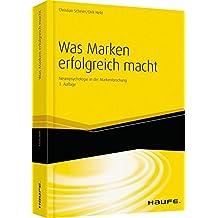 Was Marken erfolgreich macht: Neuropsychologie in der Markenführung (Haufe Fachbuch)