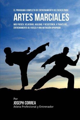 El Programa Completo de Entrenamiento de Fuerza Para Artes Marciales: Mas Fuerza, Velocidad, Agilidad, y Resistencia, a Traves del Entrenamiento de Fu por Correa (Atleta Profesional y. Entrenador
