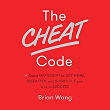 The Cheat Code: Going off Script to Get More, Go Faster, and Shortcut Your Way to Success