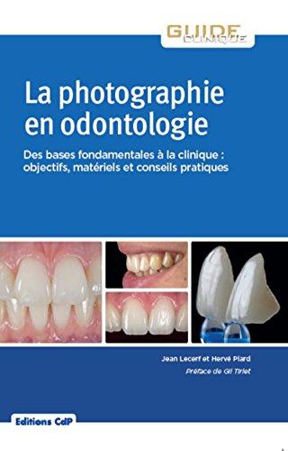 La photographie en odontologie: Des bases fondamentales à la clinique : objectifs, matériel et conseils pratique