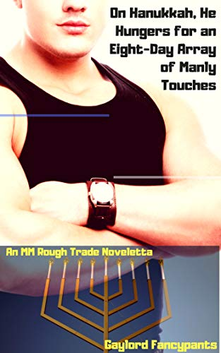 On Hanukkah, He Hungers for an Eight-Day Array of Manly Touches: An MM Rough Trade Noveletta (Winter Holidays Are the Bulgingest Season of Man Book 2) (English Edition)