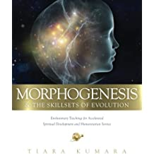 MORPHOGENESIS & The Skillsets of Evolution: Evolutionary Teachings for Accelerated Spiritual Development and Humanitarian Service