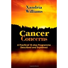Cancer Concerns: Fighting Cancer Naturally, a 10-Step Program Described and Explained