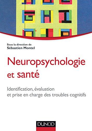 Neuropsychologie et santé : Identification, évaluation et prise en charge des troubles cognitifs (Psychologie clinique)