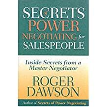 [Secrets of Power Negotiating for Salespeople: Inside Secrets from a Master Negotiator] [by: Roger Dawson]