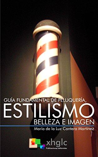 Guía fundamental de peluquería, estilismo, belleza e imagen por María de la Luz Cantera Martínez