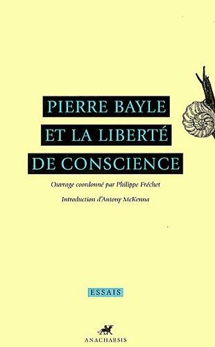 Pierre bayle et la liberte de conscience (Essais)