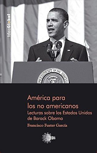 America para los no americanos.Lectura sobre los Estados Unidos de Barack Obama. (Idea Global) por Francisco Fuster García
