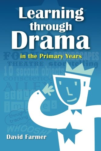 Learning Through Drama in the Primary Years por David Farmer