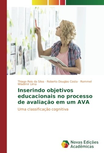 Inserindo objetivos educacionais no processo de avaliação em um AVA: Uma classificação cognitiva