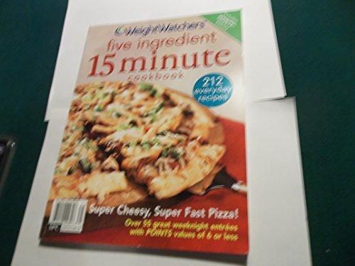 Weight Watchers Five Ingredient 15 Minute Cookbook: 212 everyday recipes