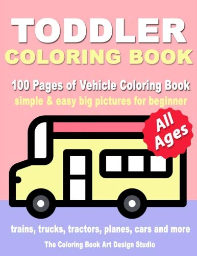 Toddler Coloring Book: Coloring Books for Toddlers: Simple & Easy Big Pictures Trucks, Trains, Tractors, Planes and Cars Coloring Books for Kids, ... Coloring Books Ages 1-3, Ages 2-4, Ages 3-5) por The Coloring Book Art Design Studio