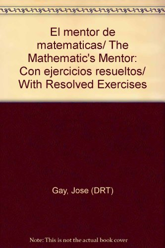 El mentor de matematicas/ The Mathematic's Mentor: Con ejercicios resueltos/ With Resolved Exercises