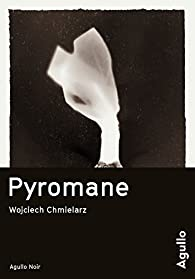 Pyromane - Wojciech Chmielarz 2017