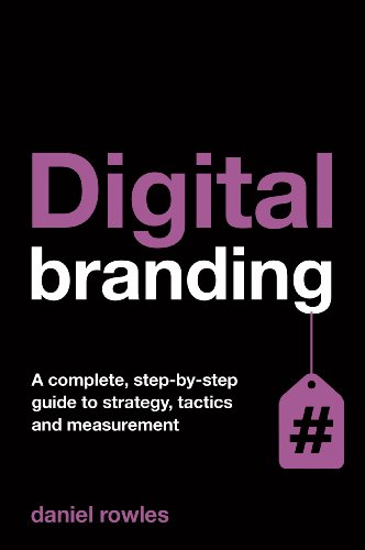 Digital Branding: A Complete Step-by-Step Guide to Strategy, Tactics and Measurement por Daniel Rowles