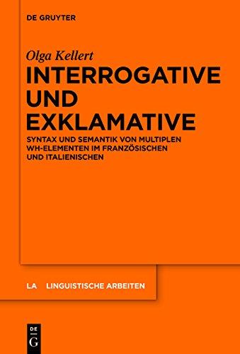 Interrogative und Exklamative: Syntax und Semantik von multiplen wh-Elementen im Französischen und Italienischen (Linguistische Arbeiten 560)