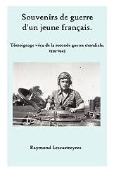 Souvenirs de guerre d'un jeune Français: Témoignage vécu de la seconde guerre mondiale.