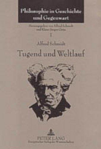 Tugend und Weltlauf: Vorträge und Aufsätze über die Philosophie Schopenhauers (1960-2003) (Philosophie in Geschichte und Gegenwart)