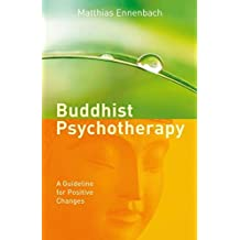 Buddhist Psychotherapy: A Guideline for Positive Changes by Dr. Matthias Ennenbach (2015-02-16)