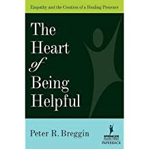 [(The Heart of Being Helpful: Empathy and the Creation of a Healing Presence)] [Author: Peter Roger Breggin] published on (November, 2006)