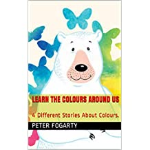 Learn The Colours Around Us: 4 Different Stories About Colours.
