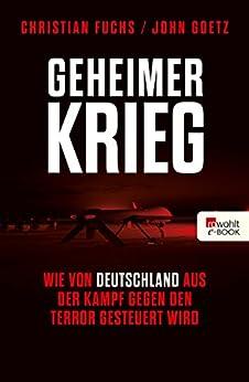 Geheimer Krieg: Wie von Deutschland aus der Kampf gegen den Terror gesteuert wird von [Fuchs, Christian, Goetz, John]