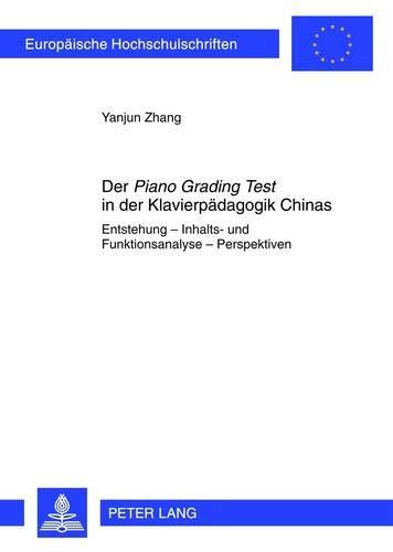 Der «Piano Grading Test» in der Klavierpädagogik Chinas: Entstehung - Inhalts- und Funktionsanalyse - Perspektiven (Europäische Hochschulschriften / ... Musicology / Série 36: Musicologie, Band 267)