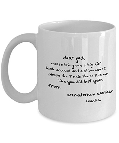 NA Dear GOD, Please Bring ME A Big Fat Bank Account and A Slim Waist. Please Don't. Funny for Crematorium Worker Coffee Mugs - for Christmas, Retirement, Thank You, Happy 11 OZ