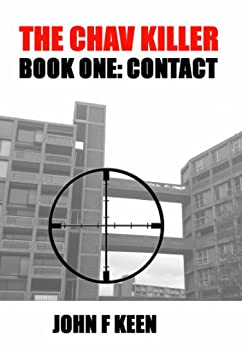 The Chav Killer Book 1: Contact! (fully illustrated) by [Keen, John]