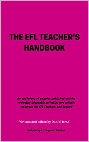 THE EFL TEACHER'S HANDBOOK: An anthology of popular published articles including adaptable activities and reliable resources for EFL Teachers and beyond (English Edition)