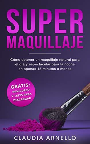 SUPERMAQUILLAJE: Cómo obtener un maquillaje natural para el día y espectacular para la noche en apenas 15 minutos o menos por Claudia Arnello