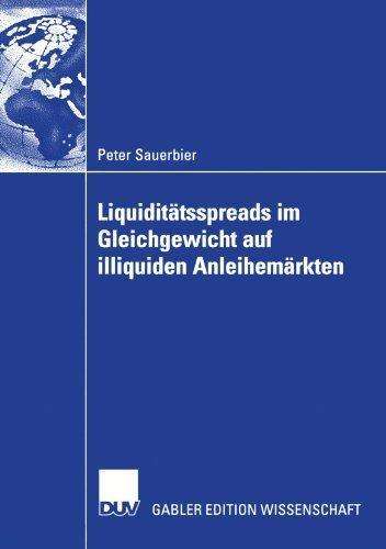 Liquidit????tsspreads im Gleichgewicht auf illiquiden Anleihem????rkten (German Edition) by Peter Sauerbier (2006-12-08)