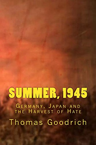 Summer, 1945: Germany, Japan and the Harvest of Hate por Thomas Goodrich