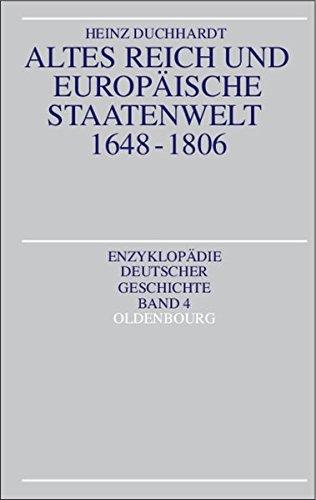 Altes Reich und europäische Staatenwelt 1648-1806 (Enzyklopädie deutscher Geschichte, Band 4)