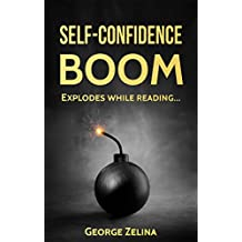 SELF-CONFIDENCE BOOM: The Simple Way to Building Your Self-Confidence (Self-Confidence Series Book 1) (English Edition)
