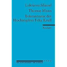 Lektüreschlüssel zu Thomas Mann: Bekenntnisse des Hochstaplers Felix Krull (Reclams Universal-Bibliothek)
