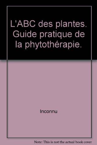 L'ABC des plantes. Guide pratique de la phytothérapie.