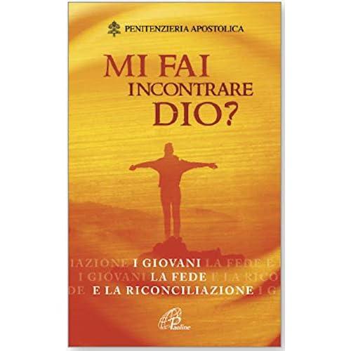 Mi Fai Incontrare Dio? I Giovani La Fede E La Riconciliazione