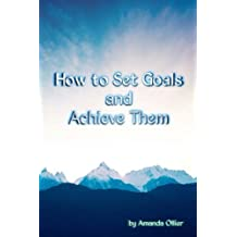 How to Set Goals and Achieve Them: The Self Help Bible Singles. Personal Development Essentials: Volume 2