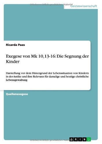 Exegese Von Mk 10,13-16: Die Segnung Der Kinder by Ricarda Paas (2013-11-14)