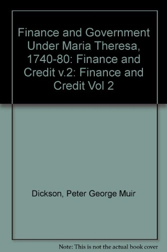 Finance and Government Under Maria Theresa, 1740-80: Finance and Credit v.2: Finance and Credit Vol 2