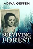Surviving The Forest: A WW2 Historical Novel, Based on a True Story of