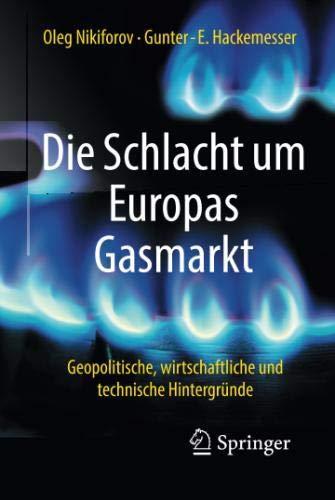 Die Schlacht um Europas Gasmarkt: Geopolitische, wirtschaftliche und technische Hintergründe