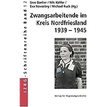 Zwangsarbeitende im Kreis Nordfriesland 1939-1945 (IZRG-Schriftenreihe)