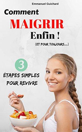 Couverture du livre Comment MAIGRIR Enfin Et Pour Toujours !: 3 étapes simples pour revivre