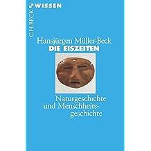 Die Eiszeiten: Naturgeschichte und Menschheitsgeschichte (Beck'sche Reihe)